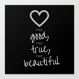 love the good, the true, the beautiful [black] Canvas Print