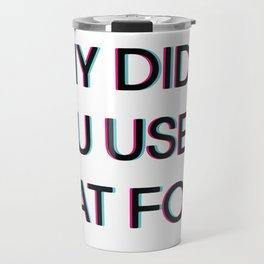 Why Did You Use That Font.... Travel Mug