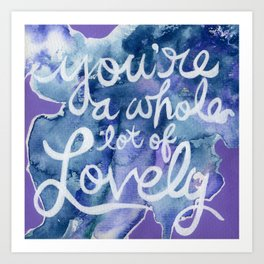 You're A Whole Lot of Lovely Art Print
