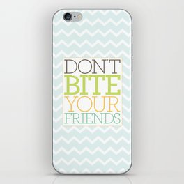 Don't Bite Your Friends iPhone Skin