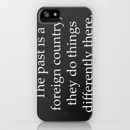 Past is a Foreign Country iPhone Case