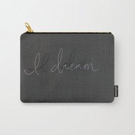 I Do, I Dream Carry-All Pouch