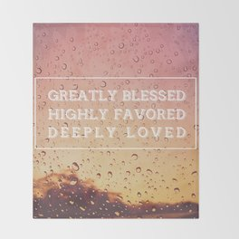GREATLY BLESSED, HIGHLY FAVORED, DEEPLY LOVED Throw Blanket