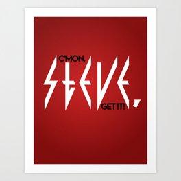 C'mon, Steve, Get It! Art Print