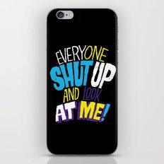 EVERYONE SHUT UP AND LOOK AT ME iPhone & iPod Skin
