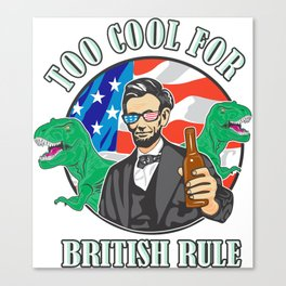 Abe Lincoln Too Cool For British Rule T-Rex Independence Day Canvas Print