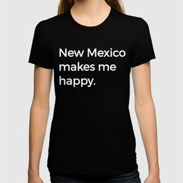 New Mexico Makes Me Happy NM Ironic Funny T-shirt
