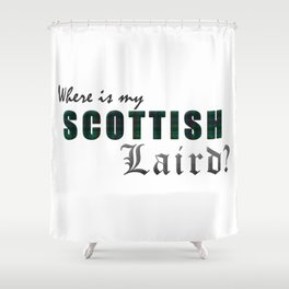 WHERE IS MY SCOTTISH LAIRD? Shower Curtain