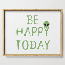 Be Happy Today Aliens Serving Tray