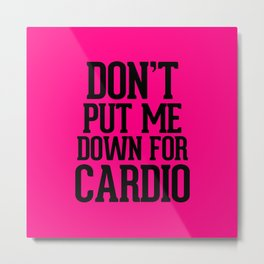 Don't put me down for Cardio Metal Print