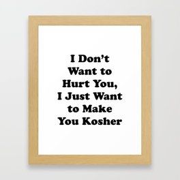 I don't want to hurt you, I just want to make you Kosher (Dark) Framed Art Print