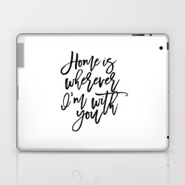 Home is wherever i'm with you,inspirational quote,quote prints,wall art,home sweet home Laptop & iPad Skin