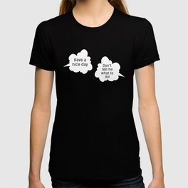 Have a nice day/Don't tell me what to do; funny sarcastic speech bubble pun T-shirt