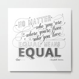 Equal Means Equal Metal Print