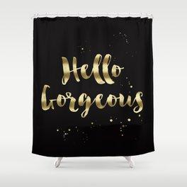 hello gorgeous Shower Curtain