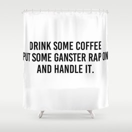 drink some coffee Shower Curtain
