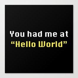 You Had Me At Hello World Canvas Print