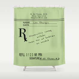 Prescription for Lee Thargic from Dr. B. Ed Thyme Shower Curtain