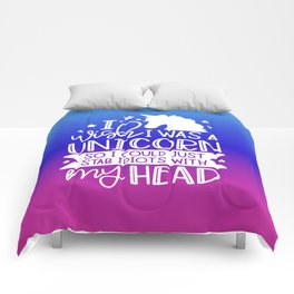 I Wish I Was A Unicorn So I Could Stab Idiots With My Head Comforters