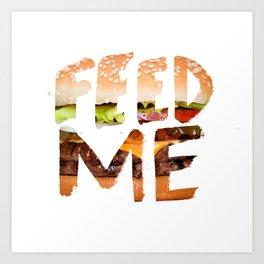 Feed me. Art Print