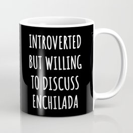 enchilada lover funny - introverted but willing to discuss Coffee Mug