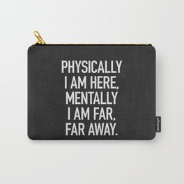Physically I am here Carry-All Pouch