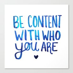 Be Content With Who You Are Canvas Print