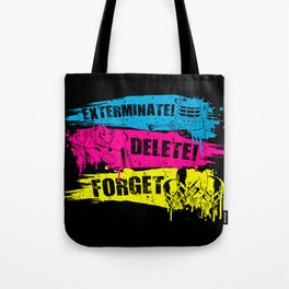 Exterminate! Delete! Forget.. Tote Bag