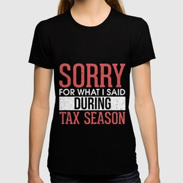 Sorry For What I Said During Tax Season Accounting T-shirt