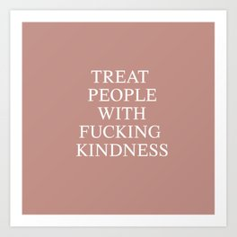 Treat People With Fucking Kindness Art Print