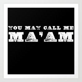 You May Call Me Ma'am Art Print