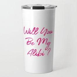 Will You Be My Alibi Funny True Crime Mystery Travel Mug
