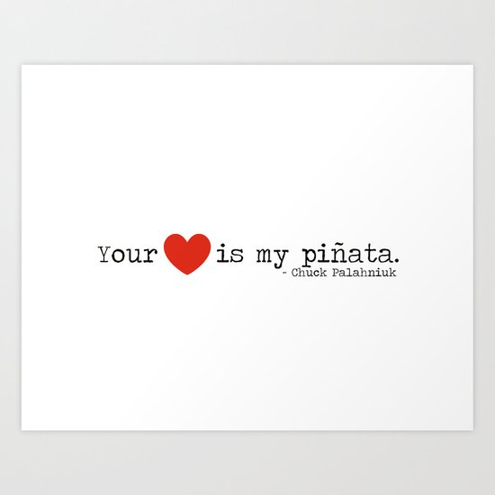 Your heart is my pinata.  Art Print