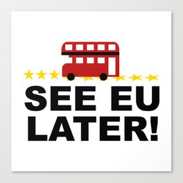See EU Later! Canvas Print