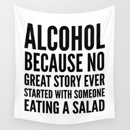ALCOHOL BECAUSE NO GREAT STORY EVER STARTED WITH SOMEONE EATING A SALAD Wall Tapestry