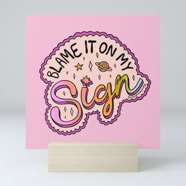 Blame It On My Sign Mini Art Print