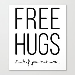 Smile if you want more Free Hugs Canvas Print