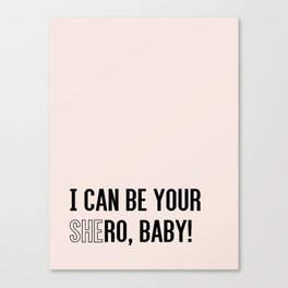I CAN BE YOUR SHERO BABY Canvas Print