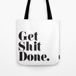 Get Sh T Done Tote Bag