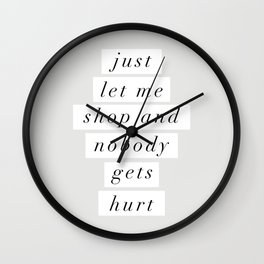 Just Let Me Shop and Nobody Gets Hurt Wall Clock