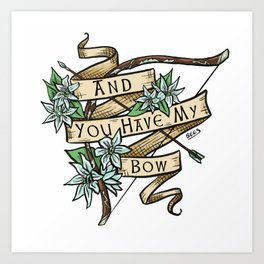 And You Have My Bow Art Print