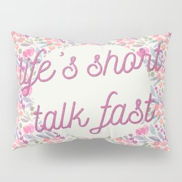 Life's short, talk fast Pillow Sham