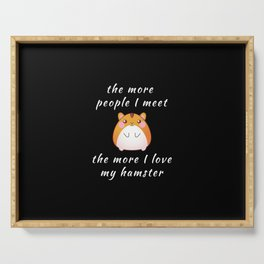 Funny The More People I Meet The More I Love My Hamster Pun Quote Sayings Serving Tray
