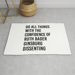 Do All Things with the Confidence of Ruth Bader Ginsburg Dissenting Rug