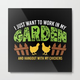 Work In My Garden Hangout With My Chickens - Funny Gardening Gift Metal Print