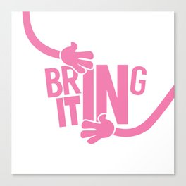 Bring It In Canvas Print