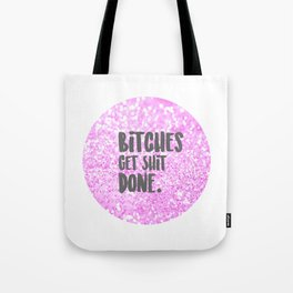 Bitches get Sh*t Done. Tote Bag