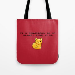 ITS DANGEROUS TO GO ALONE Take This Cat Tote Bag