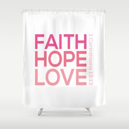 Faith Hope love,Christian,Bible Quote 1 Corinthians13:13 Shower Curtain