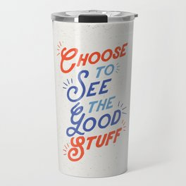 Choose to See the Good Stuff inspirational typography poster bedroom wall home decor Travel Mug